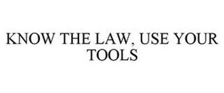 KNOW THE LAW, USE YOUR TOOLS