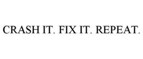 CRASH IT. FIX IT. REPEAT.