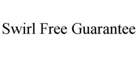 SWIRL FREE GUARANTEE