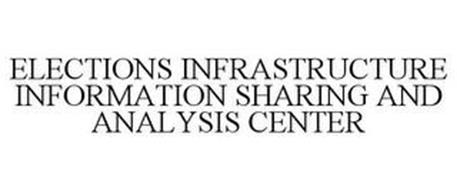 ELECTIONS INFRASTRUCTURE INFORMATION SHARING AND ANALYSIS CENTER