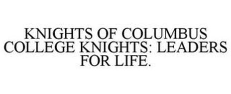 KNIGHTS OF COLUMBUS COLLEGE KNIGHTS: LEADERS FOR LIFE.