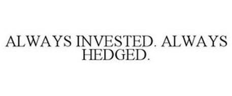 ALWAYS INVESTED. ALWAYS HEDGED.