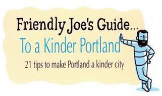 FRIENDLY JOE'S GUIDE . . . TO A KINDER PORTLAND 21 TIPS TO MAKE PORTLAND A KINDER CITY