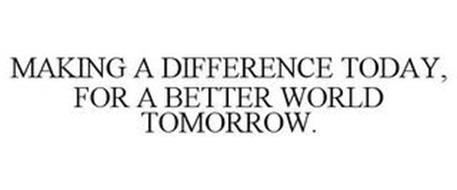 MAKING A DIFFERENCE TODAY, FOR A BETTERWORLD TOMORROW.