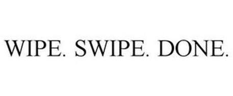 WIPE. SWIPE. DONE.