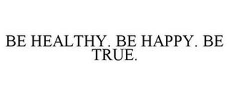 BE HEALTHY. BE HAPPY. BE TRUE.