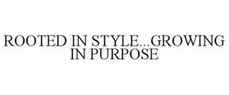 ROOTED IN STYLE...GROWING IN PURPOSE