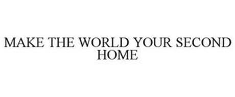 MAKE THE WORLD YOUR SECOND HOME