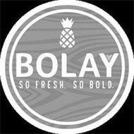BOLAY SO FRESH. SO BOLD.