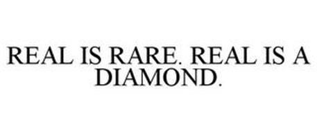 REAL IS RARE. REAL IS A DIAMOND.