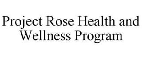 PROJECT ROSE HEALTH & WELLNESS PROGRAM