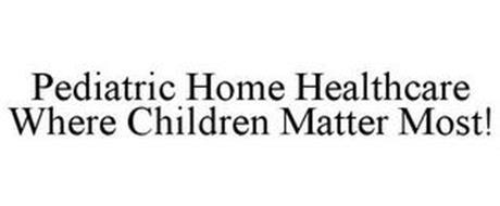 PEDIATRIC HOME HEALTHCARE WHERE CHILDREN MATTER MOST!