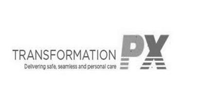 TRANSFORMATION PX DELIVERING SAFE, SEAMLESS AND PERSONAL CARE