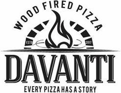 DAVANTI WOOD FIRED PIZZA ESTD 2017 EVERY PIZZA HAS A STORY