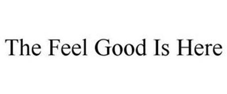 THE FEEL GOOD IS HERE