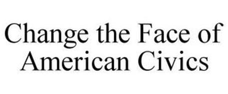 CHANGE THE FACE OF AMERICAN CIVICS
