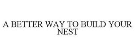 A BETTER WAY TO BUILD YOUR NEST