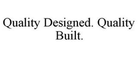 QUALITY DESIGNED. QUALITY BUILT.