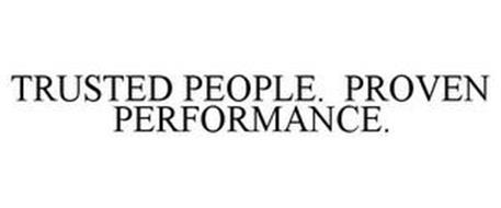 TRUSTED PEOPLE. PROVEN PERFORMANCE.