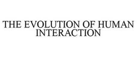 THE EVOLUTION OF HUMAN INTERACTION