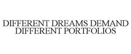 DIFFERENT DREAMS DEMAND DIFFERENT PORTFOLIOS