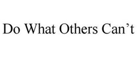 DO WHAT OTHERS CAN'T