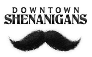 DOWNTOWN SHENANIGANS