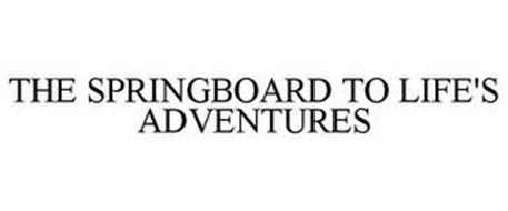 THE SPRINGBOARD TO LIFE'S ADVENTURES