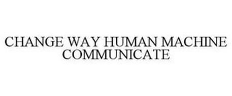 CHANGE WAY HUMAN MACHINE COMMUNICATE