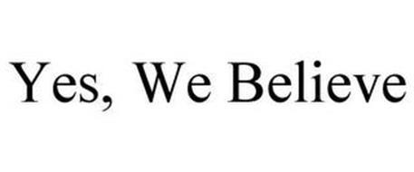 YES WE BELIEVE