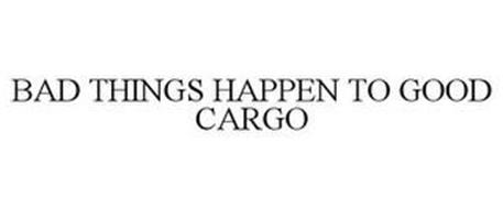 BAD THINGS HAPPEN TO GOOD CARGO