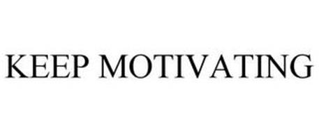 KEEP MOTIVATING