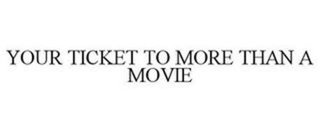 YOUR TICKET TO MORE THAN A MOVIE