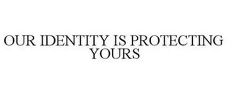 OUR IDENTITY IS PROTECTING YOURS