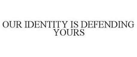 OUR IDENTITY IS DEFENDING YOURS