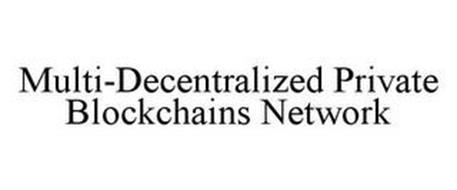 MULTI-DECENTRALIZED PRIVATE BLOCKCHAINS NETWORK