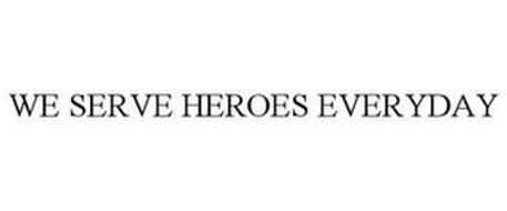WE SERVE HEROES EVERYDAY