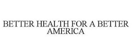 BETTER HEALTH FOR A BETTER AMERICA