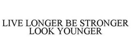 LIVE LONGER BE STRONGER LOOK YOUNGER