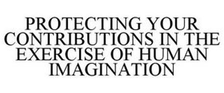 PROTECTING YOUR CONTRIBUTIONS IN THE EXERCISE OF HUMAN IMAGINATION