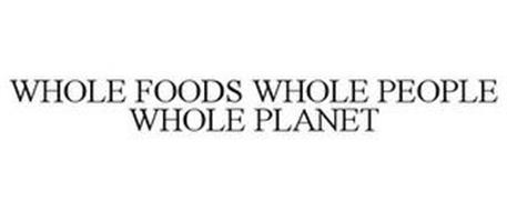 WHOLE FOODS WHOLE PEOPLE WHOLE PLANET