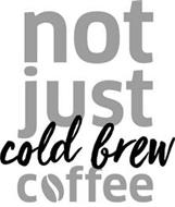 NOT JUST COLD BREW COFFEE