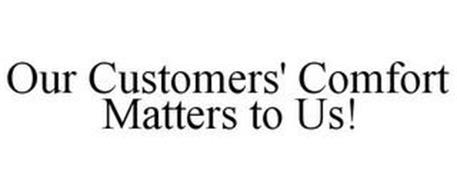 OUR CUSTOMERS' COMFORT MATTERS TO US!