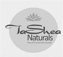 TASHEA NATURALS THEM, YOU, SMACK-DAB BEAUTIFUL!