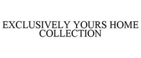 EXCLUSIVELY YOURS HOME COLLECTION