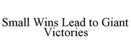 SMALL WINS LEAD TO GIANT VICTORIES