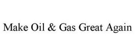 MAKE OIL & GAS GREAT AGAIN