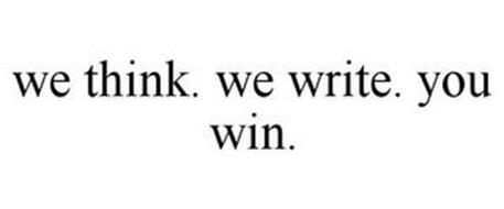 WE THINK. WE WRITE. YOU WIN.