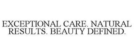EXCEPTIONAL CARE. NATURAL RESULTS. BEAUTY DEFINED.