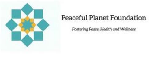 PEACEFUL PLANET FOUNDATION FOSTERING PEACE, HEALTH AND WELLNES